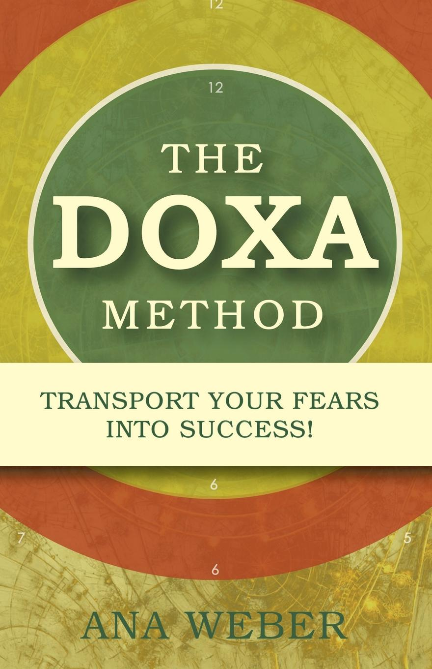 Ana Weber The Doxa Method. Transport Your Fears into Success. музыка the crystal method