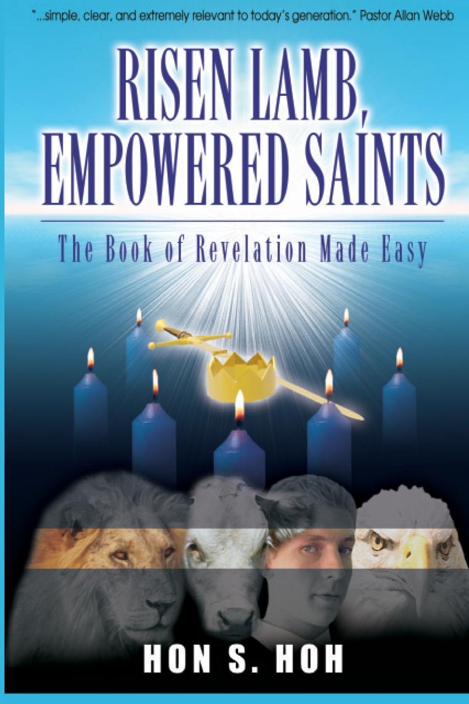Hon S Hoh Risen Lamb, Empowered Saints. The Book of Revelation Made Easy the risen