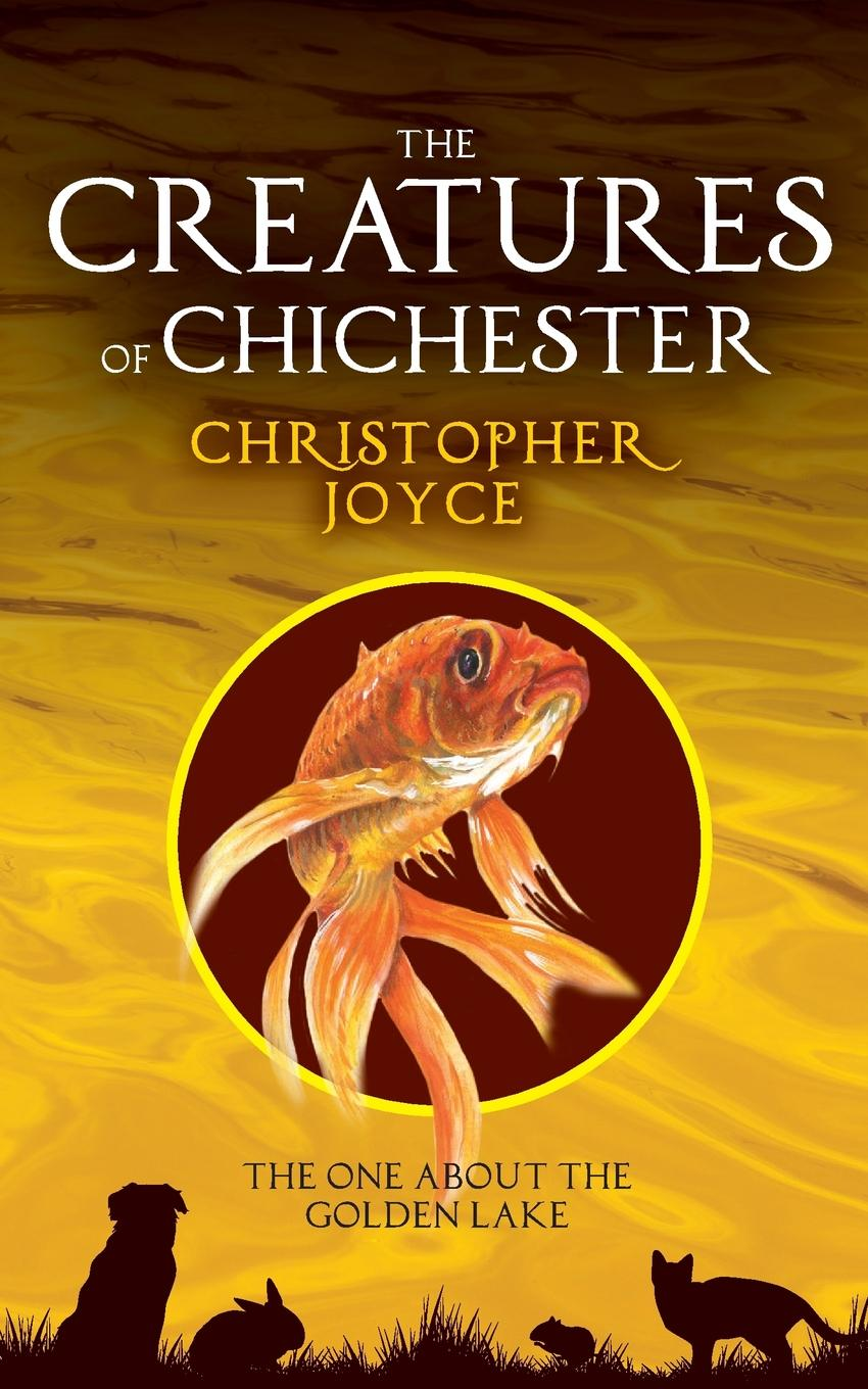 Christopher Joyce The Creatures of Chchester. The one about the golden lake цена и фото