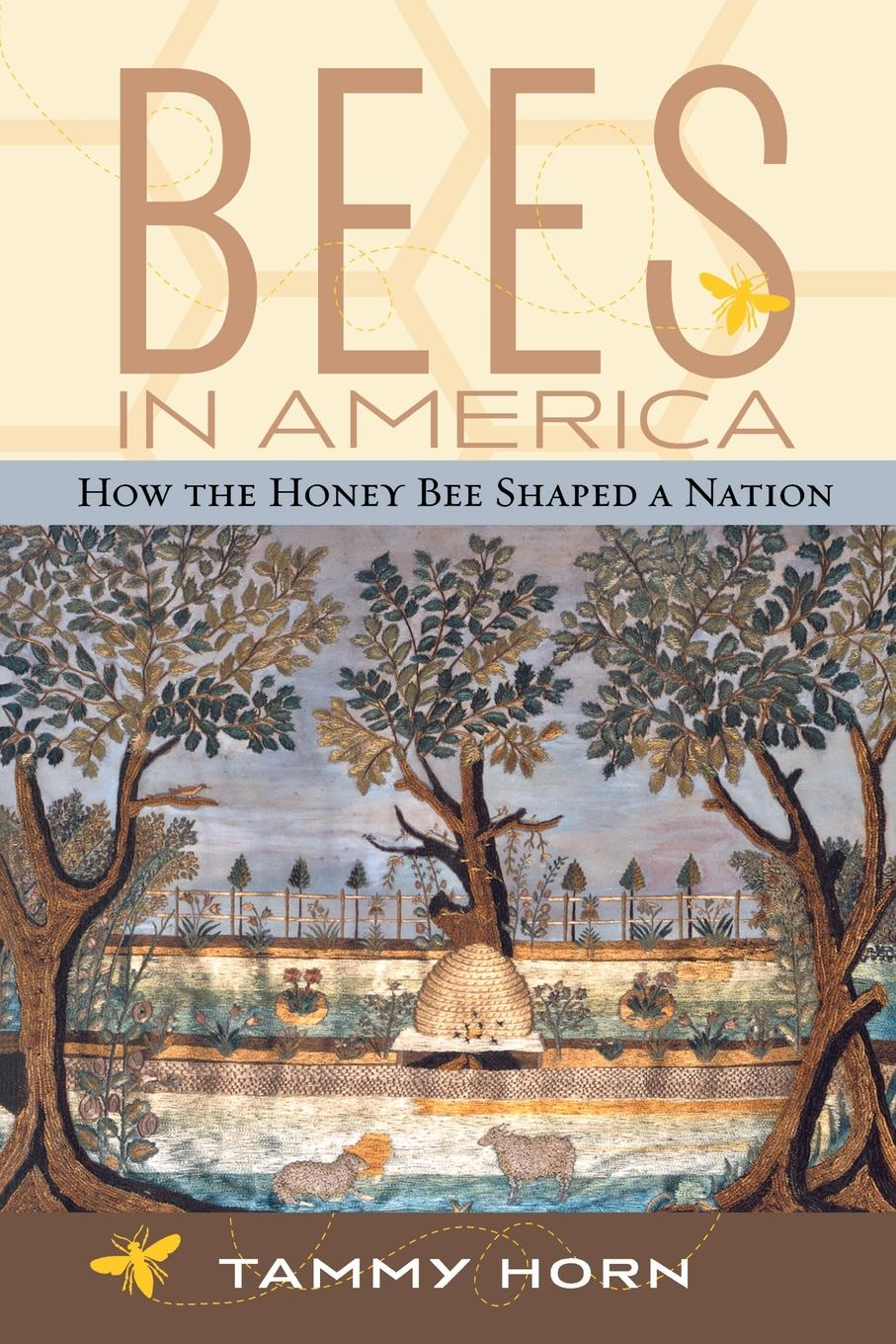 Tammy Horn Bees in America. How the Honey Bee Shaped a Nation george s fichter bees wasps and ants