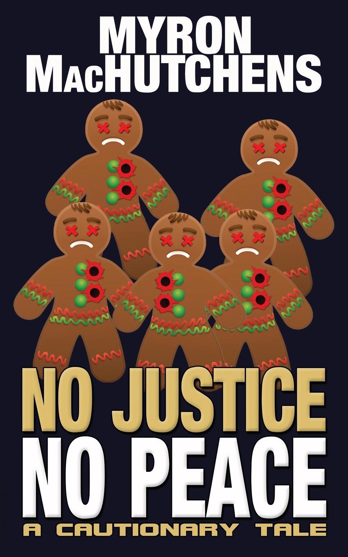 цена Myron MacHutchens No Justice, No Peace. A Cautionary Tale онлайн в 2017 году