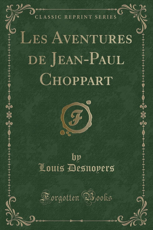 Фото - Louis Desnoyers Les Aventures de Jean-Paul Choppart (Classic Reprint) jean paul gaultier le male