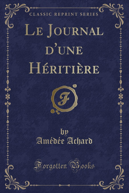 Amédée Achard Le Journal d.une Heritiere (Classic Reprint) bond park avenue south туалетные духи тестер 100 мл