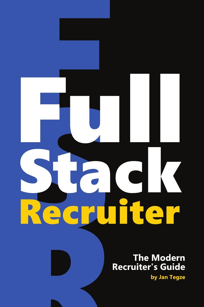 Jan Tegze Full Stack Recruiter. The Modern Recruiter.s Guide journey recruitment