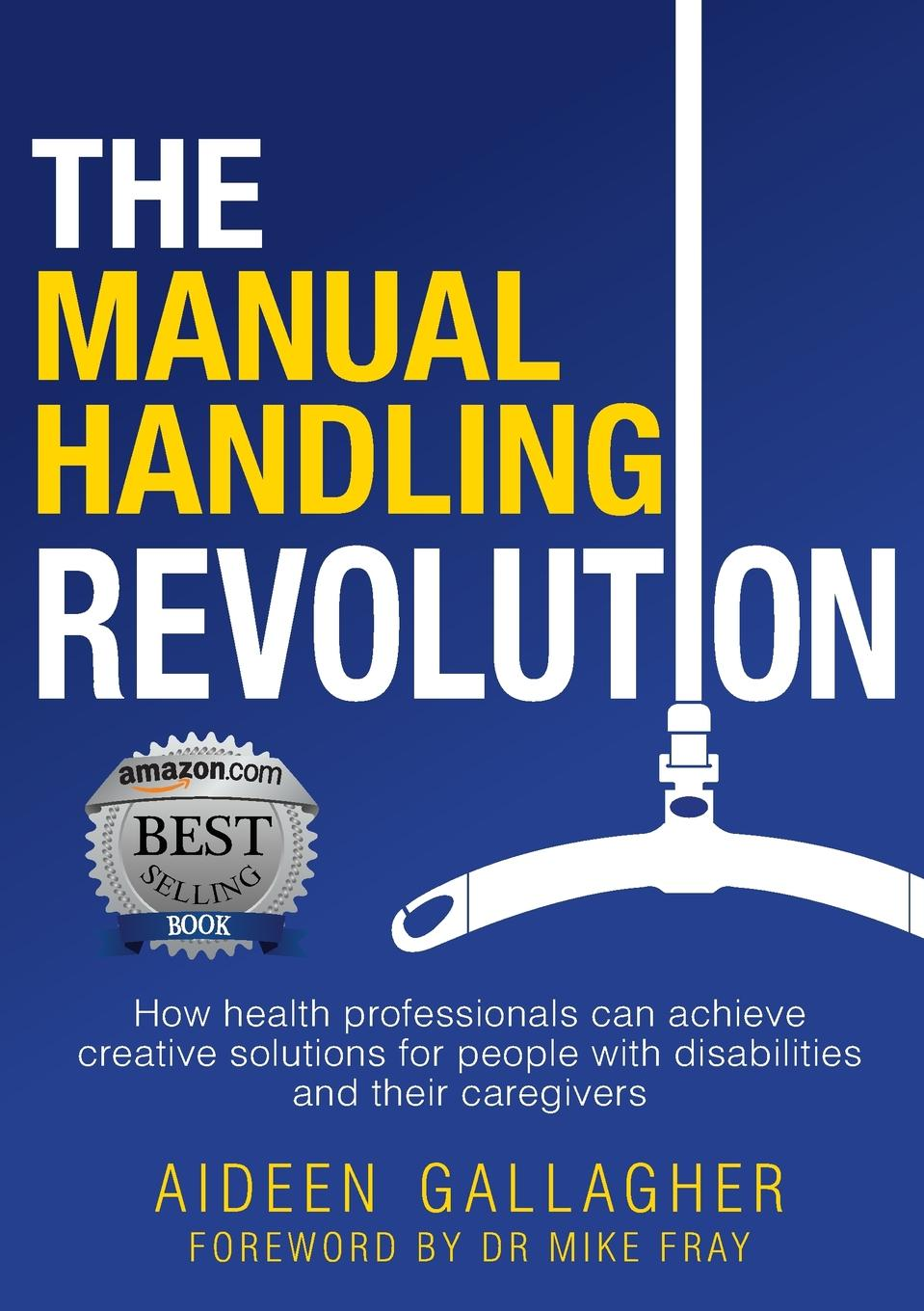 Aideen Gallagher The Manual Handling Revolution michael roberto a unlocking creativity how to solve any problem and make the best decisions by shifting creative mindsets