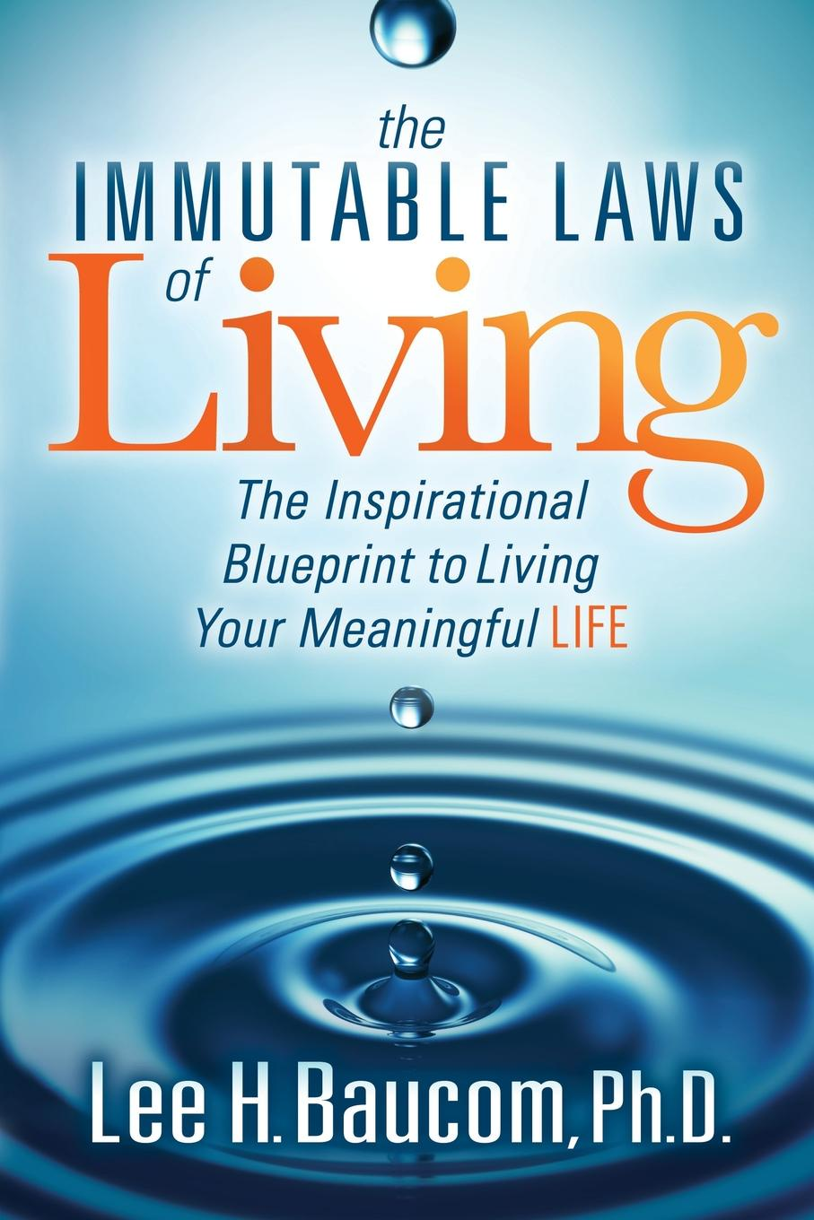 Lee Baucom Immutable Laws of Living. The Inspirational Blueprint to Living Your Meaningful Life william brooks t playing bigger than you are how to sell big accounts even if you re david in a world of goliaths