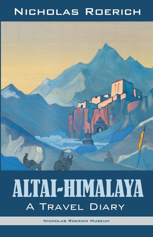 Nicholas Roerich Altai-Himalaya. A Travel Diary