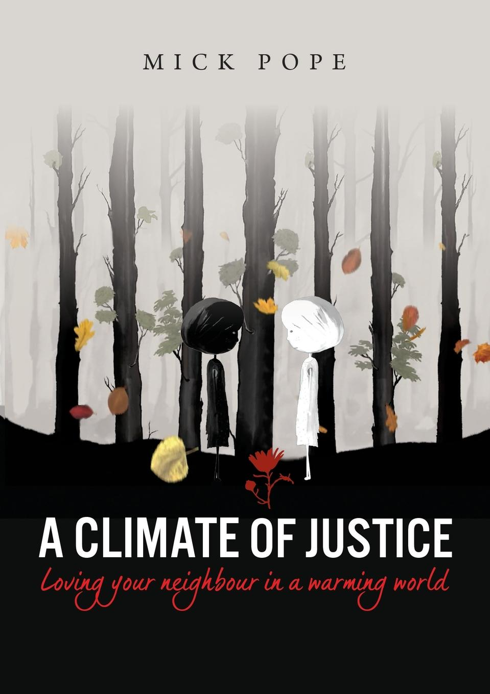 Mick Pope A Climate of Justice. Loving your neighbour in a warming world