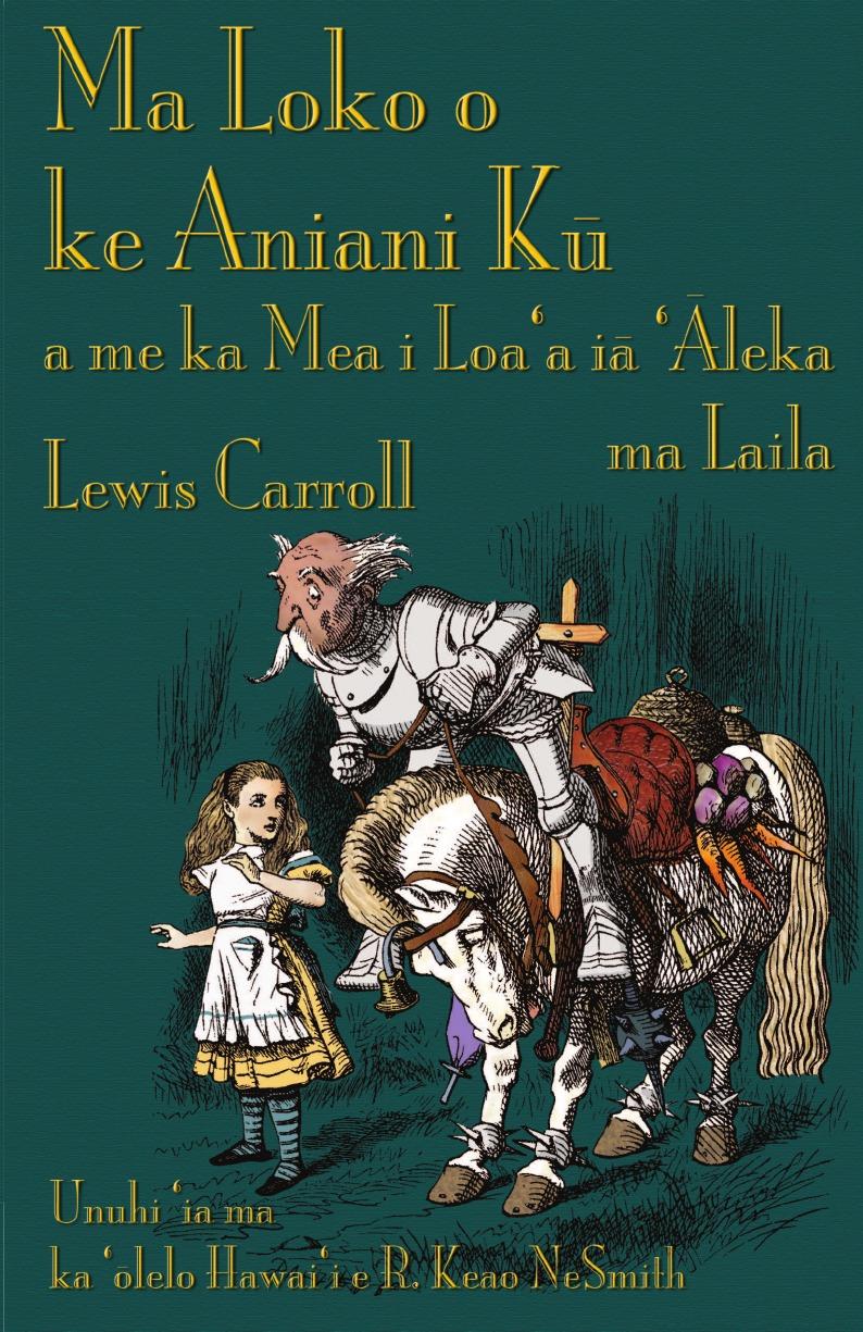 Lewis Carroll, R. Keao NeSmith Ma Loko o ke Aniani Ku a me ka Mea i Loa.a ia .Aleka ma Laila. Through the Looking-Glass in Hawaiian