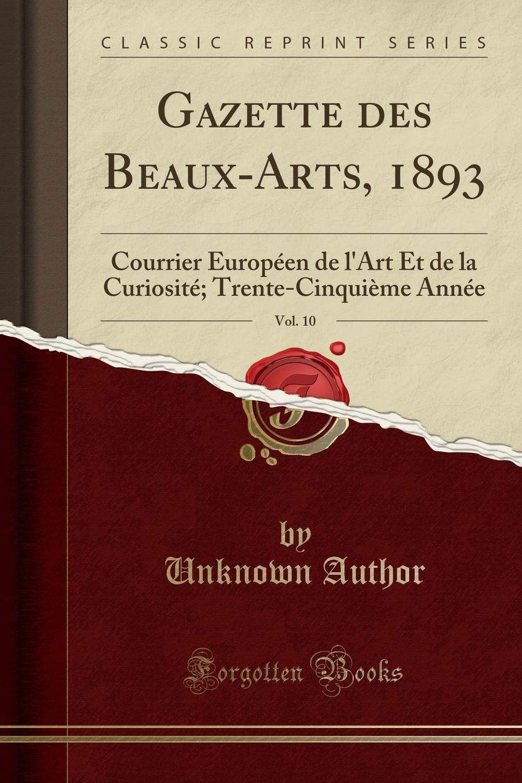 Unknown Author Gazette des Beaux-Arts, 1893, Vol. 10. Courrier Europeen de l.Art Et de la Curiosite; Trente-Cinquieme Annee (Classic Reprint) комплект baldessarini baldessarini ba244emdgdi9