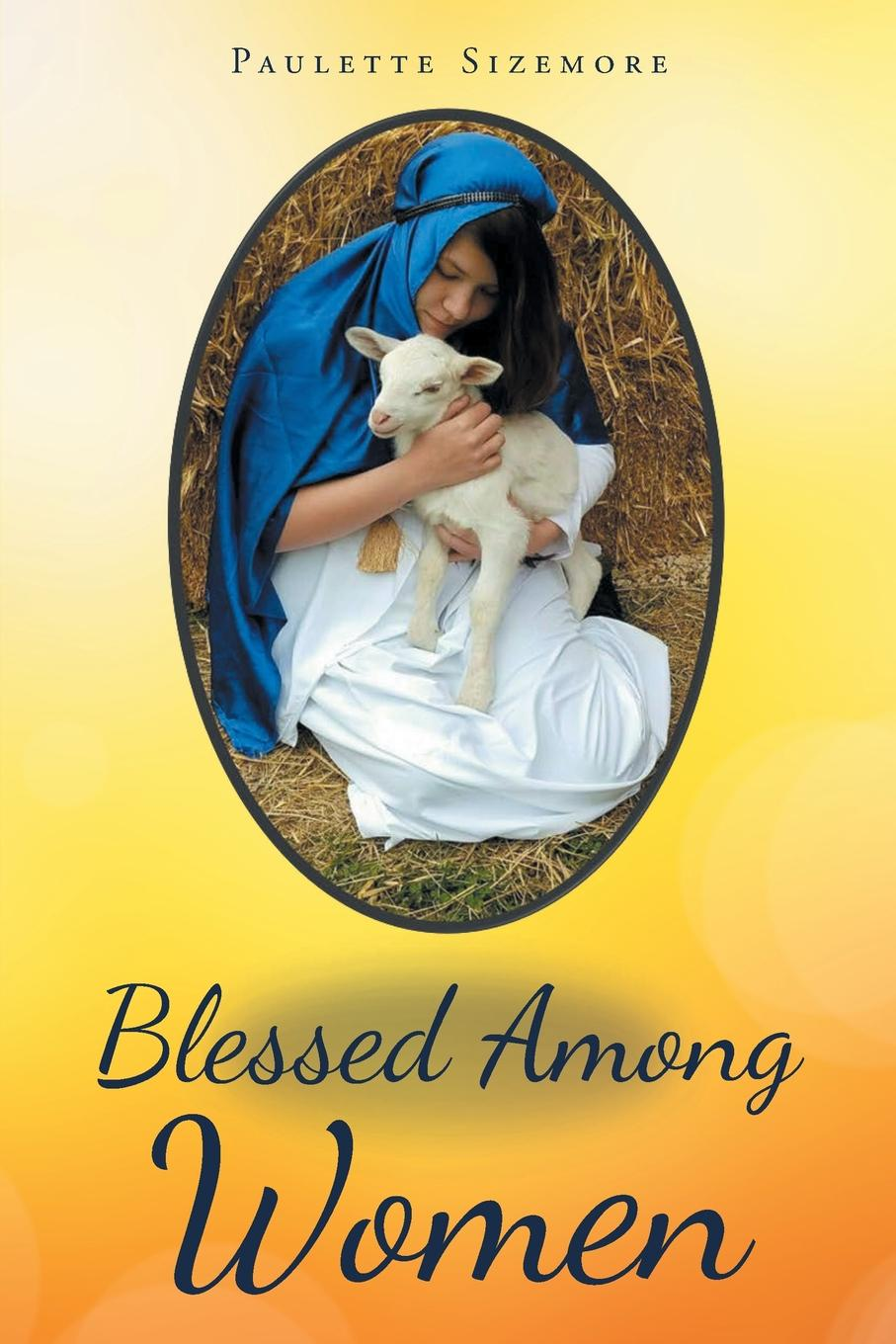 Paulette Sizemore Blessed Among Women. In the words of Mary, the Mother of Jesus