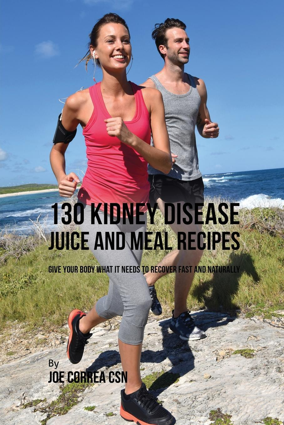 Joe Correa 130 Kidney Disease Juice and Meal Recipes. Give Your Body What It Needs to Recover Fast and Naturally anatomical model of kidney human kidney anatomy model
