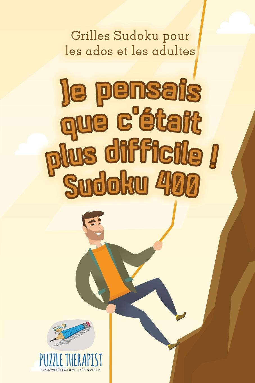 Puzzle Therapist Je pensais que c.etait plus difficile . Sudoku 400 . Grilles Sudoku pour les ados et les adultes цены