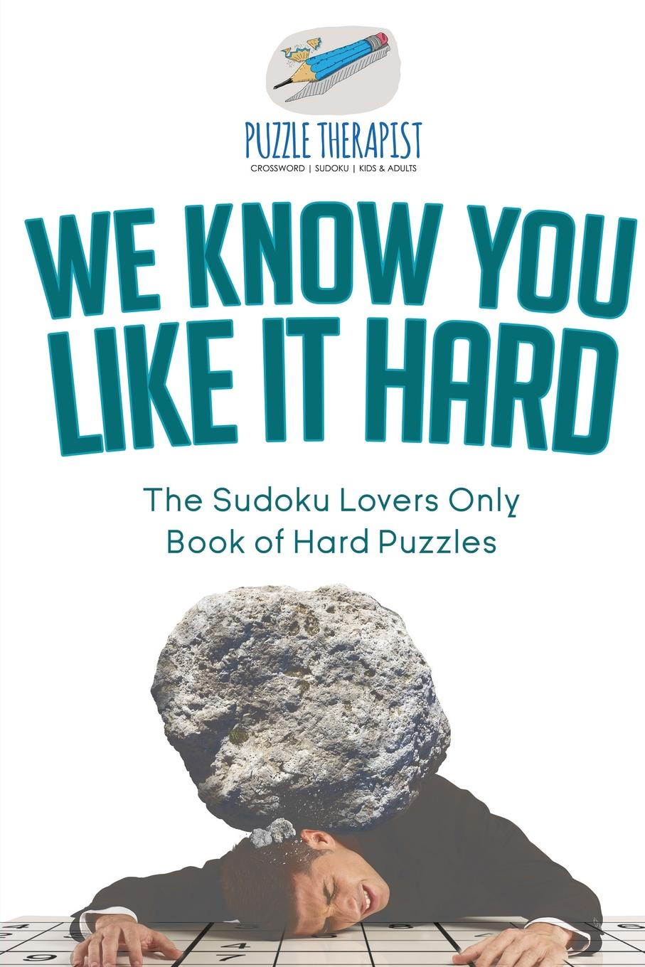 Puzzle Therapist We Know You Like It Hard . The Sudoku Lovers Only Book of Hard Puzzles puzzle therapist the number addict s book of hard to extreme sudoku 200 challenging sudoku puzzles