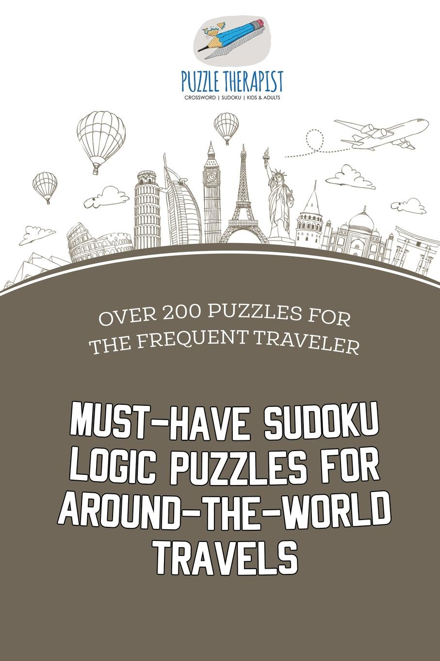 Puzzle Therapist Must-Have Sudoku Logic Puzzles for Around-the-World Travels . Over 200 Puzzles for the Frequent Traveler puzzle therapist the number addict s book of hard to extreme sudoku 200 challenging sudoku puzzles