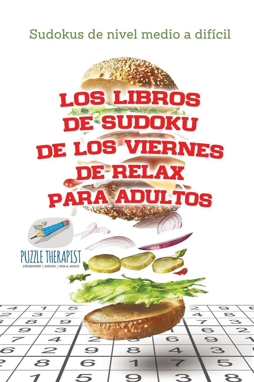 Speedy Publishing Los libros de sudoku de los viernes de relax para adultos . Sudokus de nivel medio a dificil цена 2017