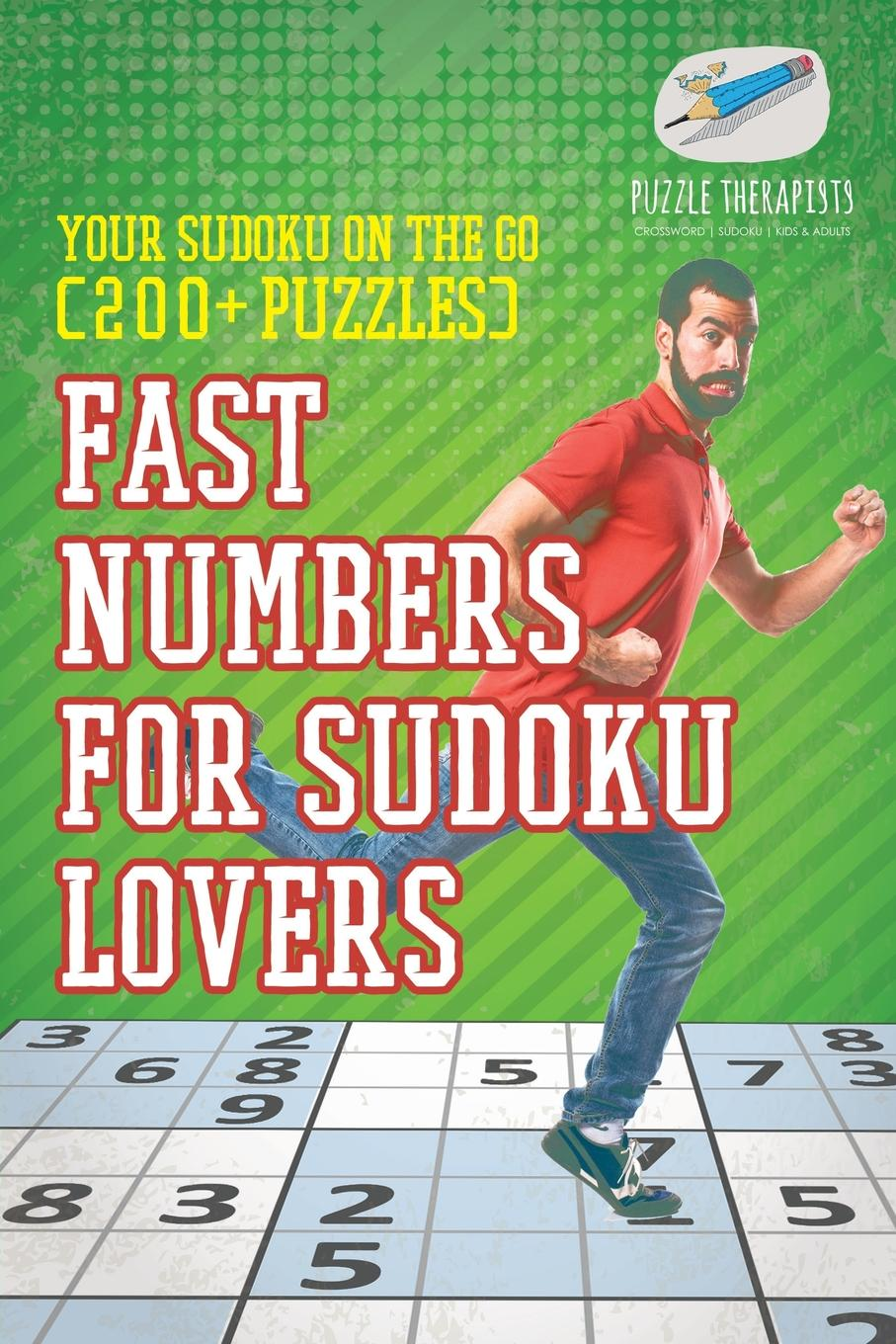 Puzzle Therapist Fast Numbers for Sudoku Lovers . Your Sudoku On The Go (200. Puzzles) puzzle therapist the number addict s book of hard to extreme sudoku 200 challenging sudoku puzzles