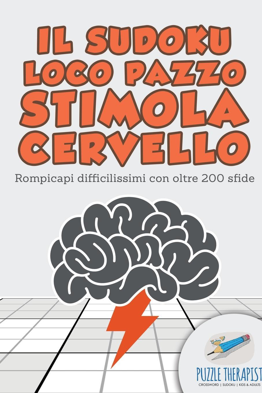 цена Puzzle Therapist Il Sudoku Loco pazzo stimola cervello . Rompicapi difficilissimi con oltre 200 sfide онлайн в 2017 году