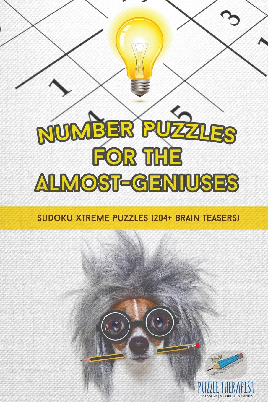Puzzle Therapist Number Puzzles for the Almost-Geniuses . Sudoku Xtreme Puzzles (204. Brain Teasers) puzzle therapist the number addict s book of hard to extreme sudoku 200 challenging sudoku puzzles