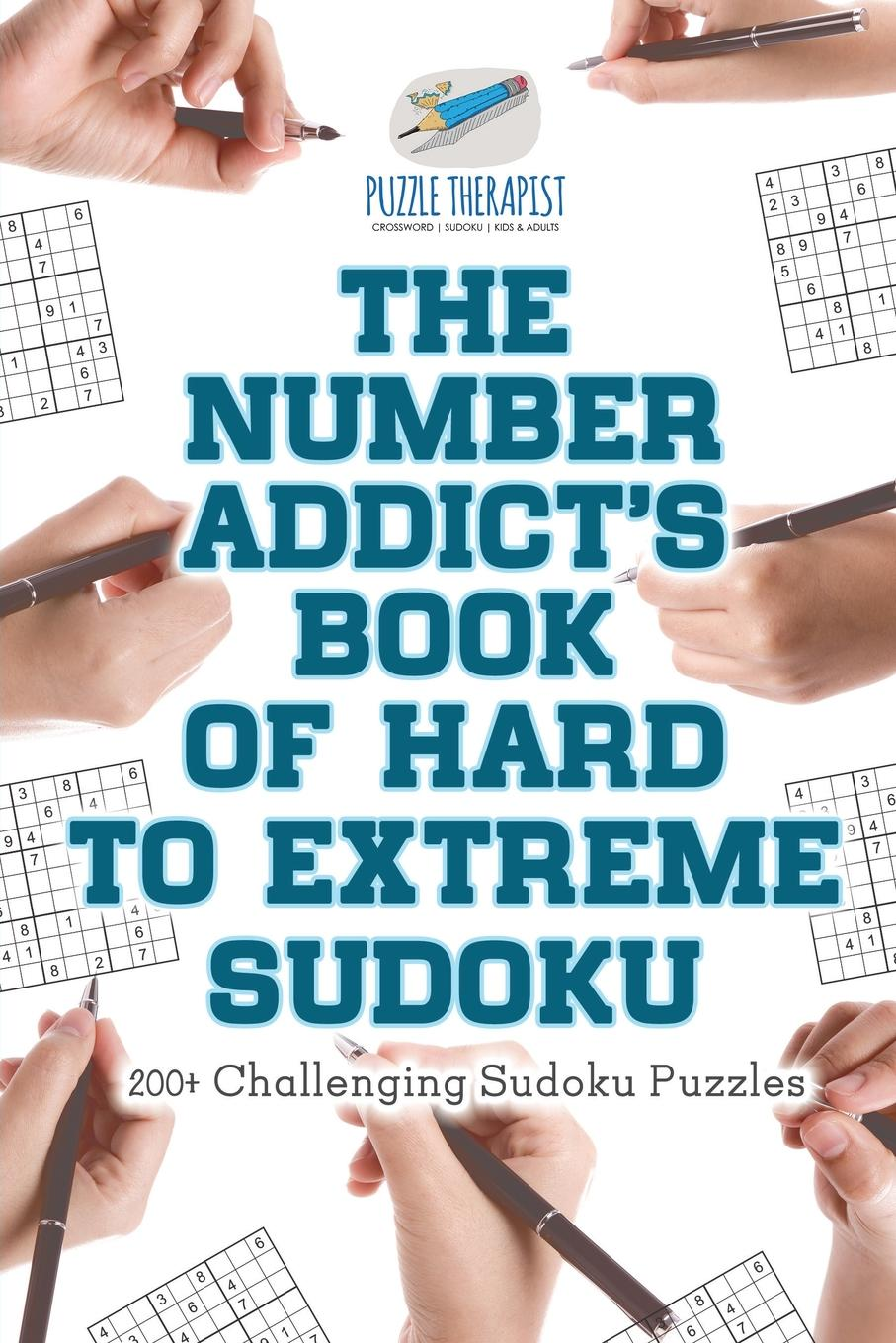 Puzzle Therapist The Number Addict.s Book of Hard to Extreme Sudoku . 200. Challenging Sudoku Puzzles puzzle therapist the number addict s book of hard to extreme sudoku 200 challenging sudoku puzzles
