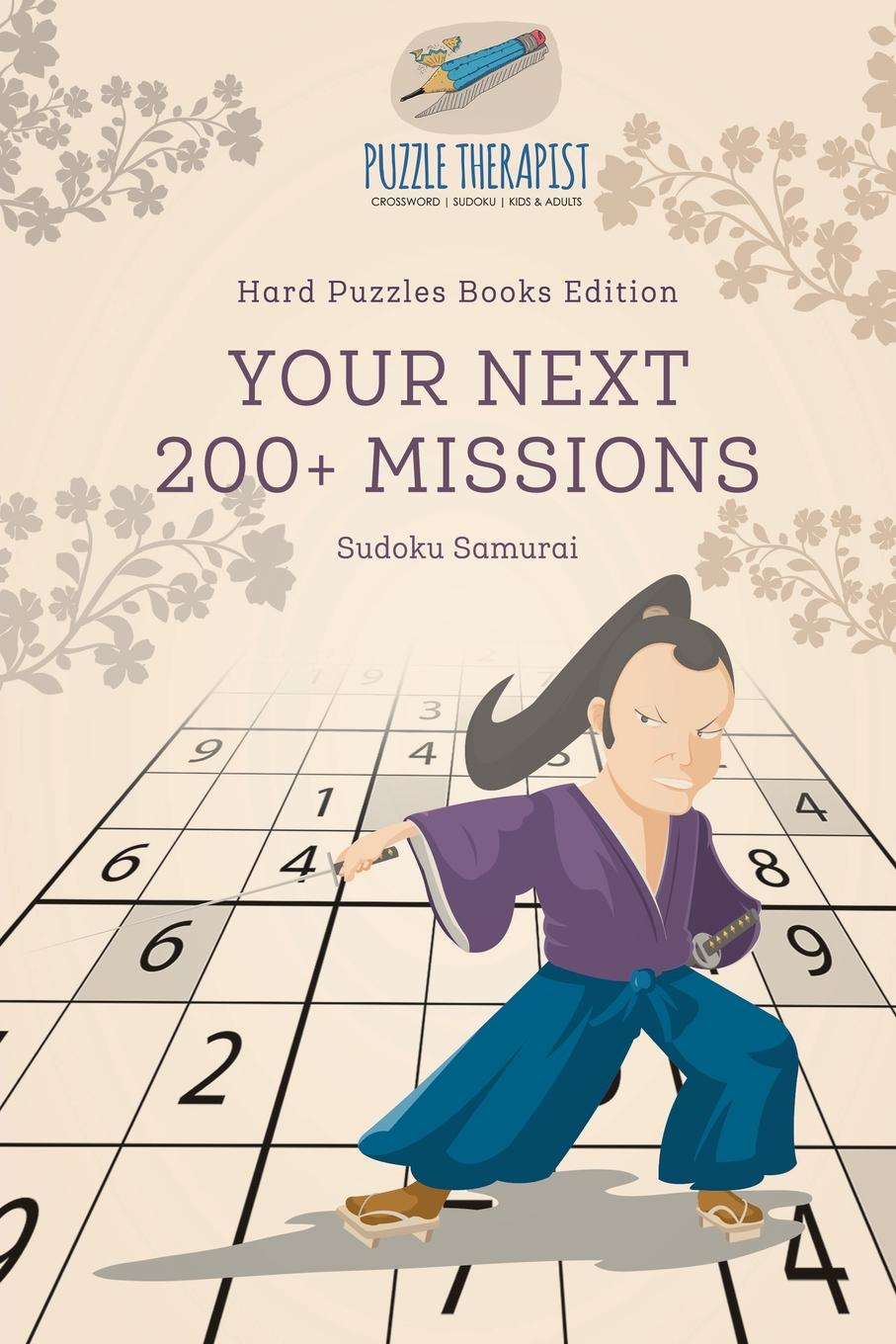 Puzzle Therapist Your Next 200. Missions . Sudoku Samurai . Hard Puzzles Books Edition puzzle therapist the number addict s book of hard to extreme sudoku 200 challenging sudoku puzzles