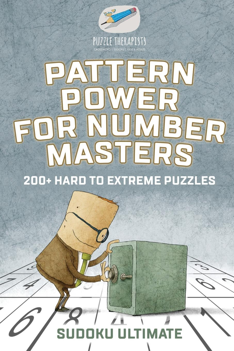 Puzzle Therapist Pattern Power for Number Masters . Sudoku Ultimate . 200. Hard to Extreme Puzzles puzzle therapist the number addict s book of hard to extreme sudoku 200 challenging sudoku puzzles