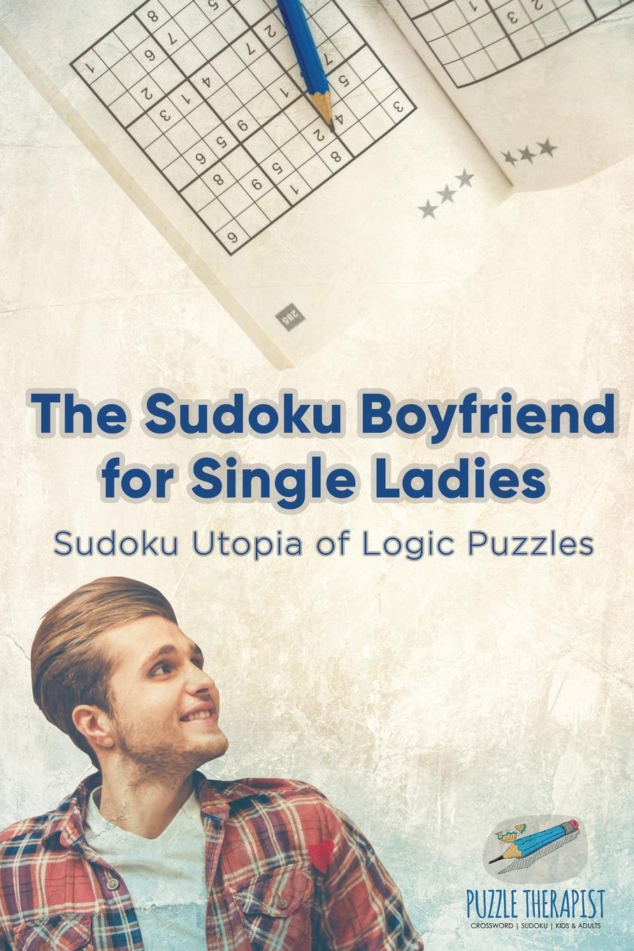 Puzzle Therapist The Sudoku Boyfriend for Single Ladies . Sudoku Utopia of Logic Puzzles puzzle therapist the number addict s book of hard to extreme sudoku 200 challenging sudoku puzzles
