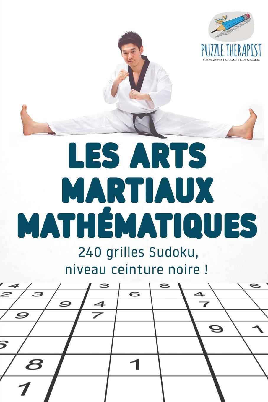 Puzzle Therapist Les arts martiaux mathematiques . 240 grilles Sudoku, niveau ceinture noire . françois coppée la bonne souffrance contes pour les jours de fete
