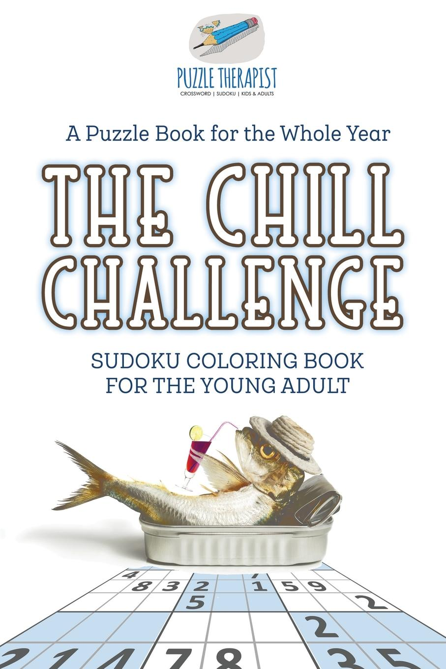 Puzzle Therapist The Chill Challenge . Sudoku Coloring Book for the Young Adult . A Puzzle Book for the Whole Year boxing balloon bot battle funny game toy bots box until the balloon pops family puzzle fun toys party game for adult