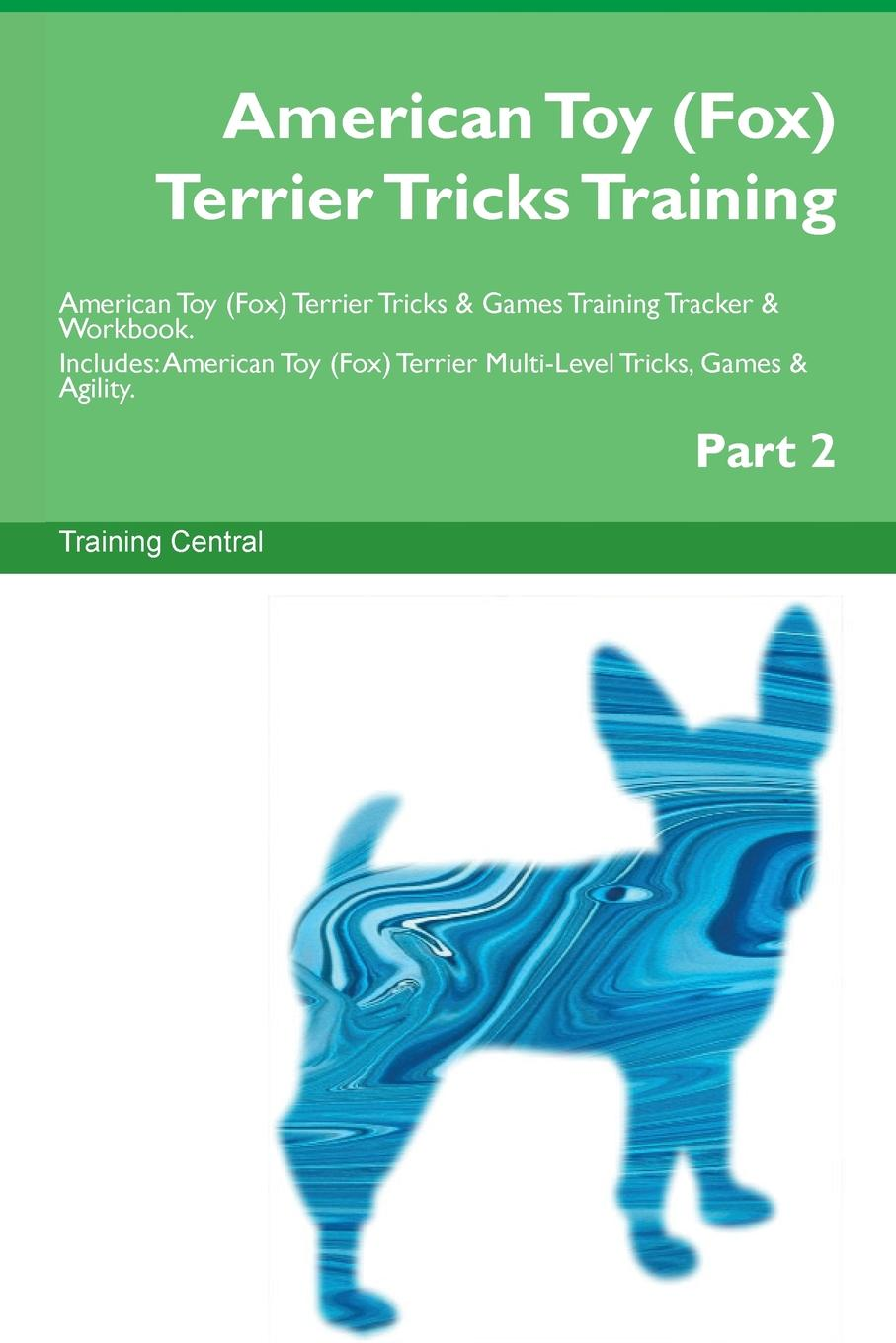Training Central American Toy (Fox) Terrier Tricks Training American Toy (Fox) Terrier Tricks . Games Training Tracker . Workbook. Includes. American Toy (Fox) Terrier Multi-Level Tricks, Games . Agility. Part 2 fox s book of martyrs