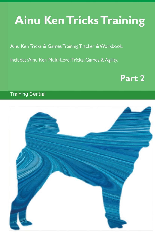 Training Central Ainu Ken Tricks Training Ainu Ken Tricks . Games Training Tracker . Workbook. Includes. Ainu Ken Multi-Level Tricks, Games . Agility. Part 2 duane swierczynski ken lashley cable king size 1