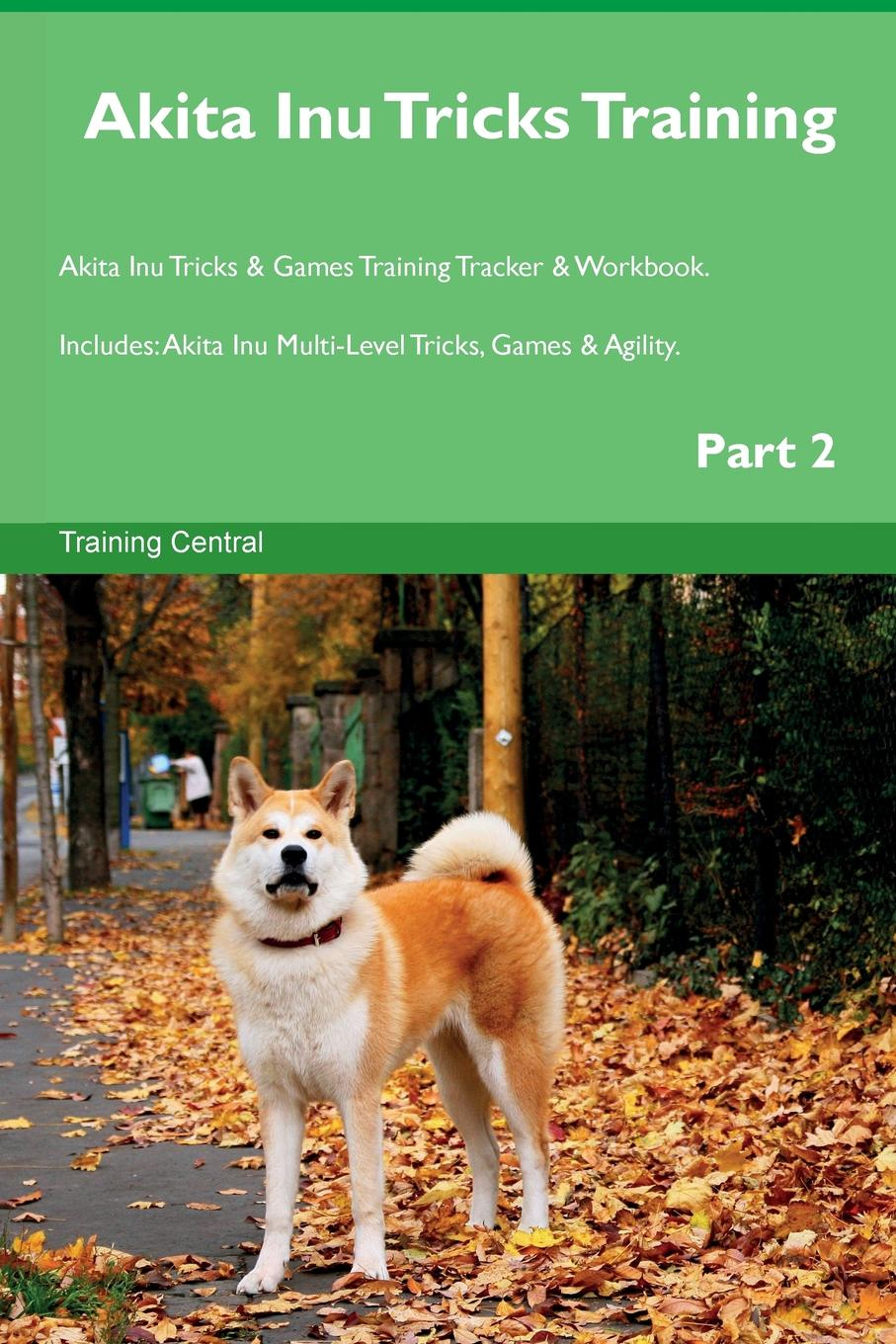 Training Central Akita Inu Tricks Training Akita Inu Tricks . Games Training Tracker . Workbook. Includes. Akita Inu Multi-Level Tricks, Games . Agility. Part 2 this book loves you