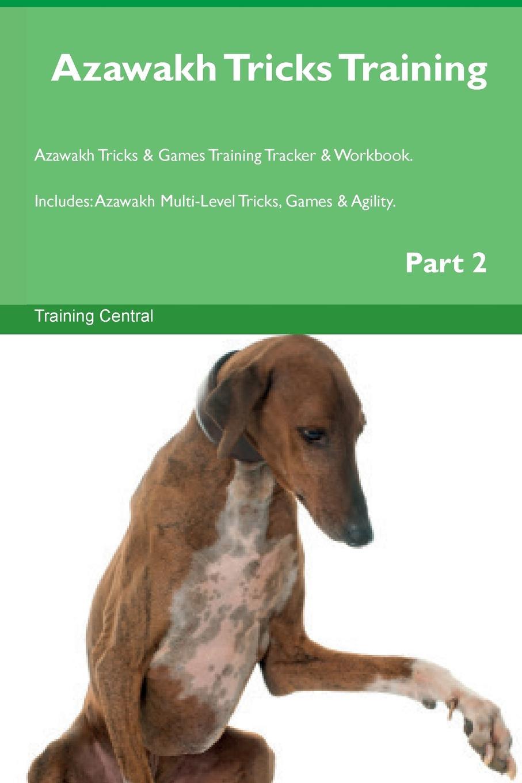 Training Central Azawakh Tricks Training Azawakh Tricks . Games Training Tracker . Workbook. Includes. Azawakh Multi-Level Tricks, Games . Agility. Part 2 this book loves you