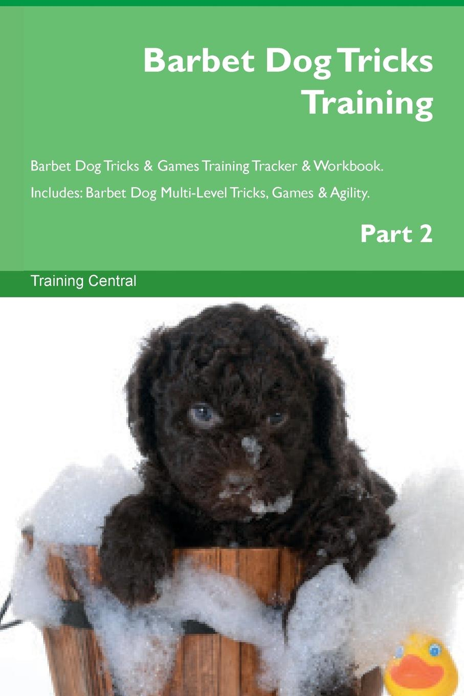 Training Central Barbet Dog Tricks Training Barbet Dog Tricks . Games Training Tracker . Workbook. Includes. Barbet Dog Multi-Level Tricks, Games . Agility. Part 2 this book loves you