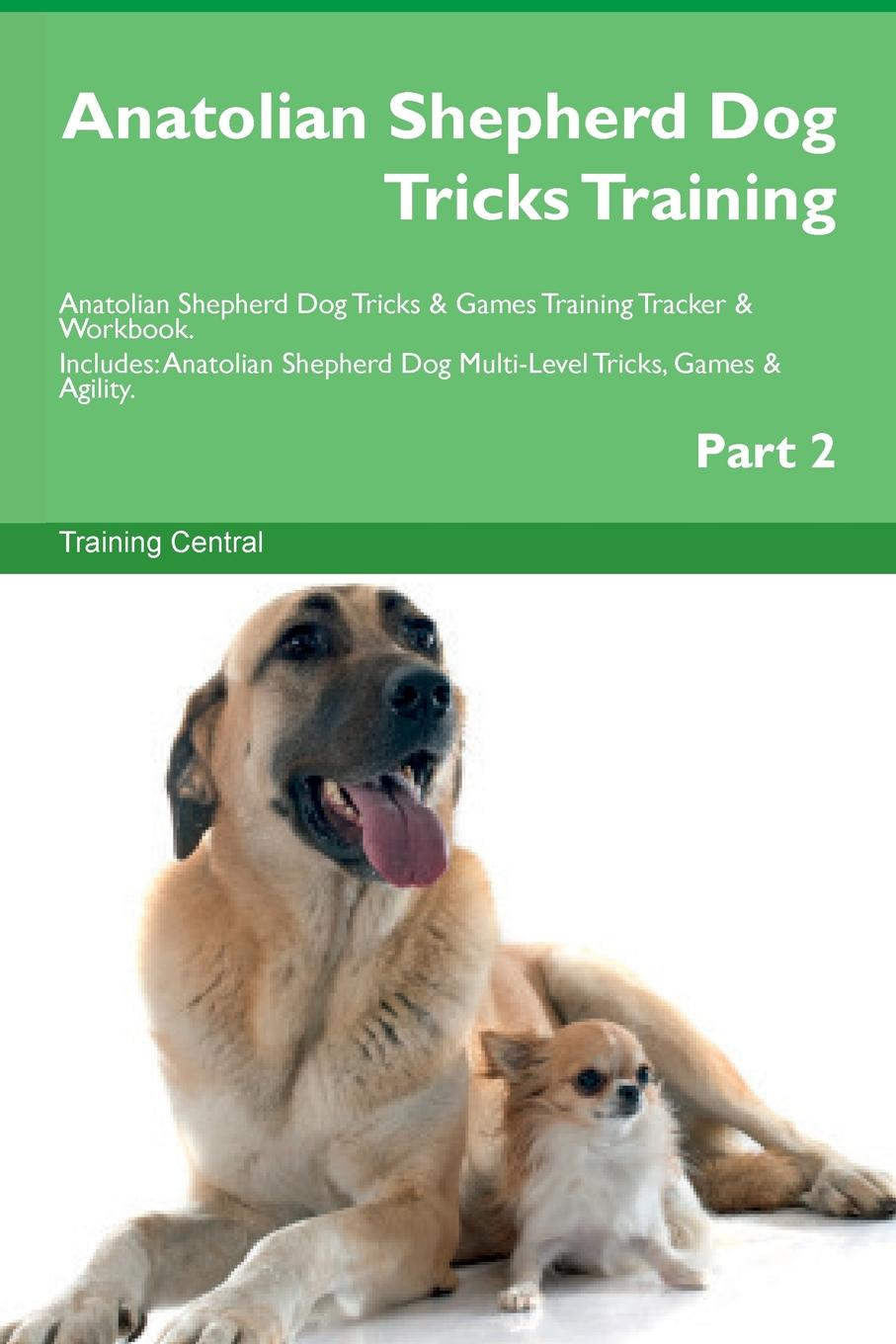 Training Central Anatolian Shepherd Dog Tricks Training Anatolian Shepherd Dog Tricks . Games Training Tracker . Workbook. Includes. Anatolian Shepherd Dog Multi-Level Tricks, Games . Agility. Part 2 this book loves you