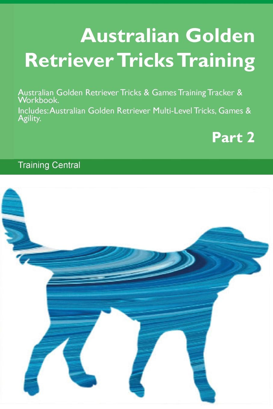 Training Central Australian Golden Retriever Tricks Training Australian Golden Retriever Tricks . Games Training Tracker . Workbook. Includes. Australian Golden Retriever Multi-Level Tricks, Games . Agility. Part 2 цены онлайн