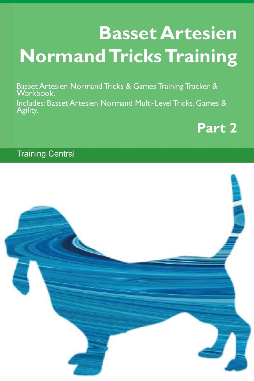 Training Central Basset Artesien Normand Tricks Training Basset Artesien Normand Tricks . Games Training Tracker . Workbook. Includes. Basset Artesien Normand Multi-Level Tricks, Games . Agility. Part 2 this book loves you