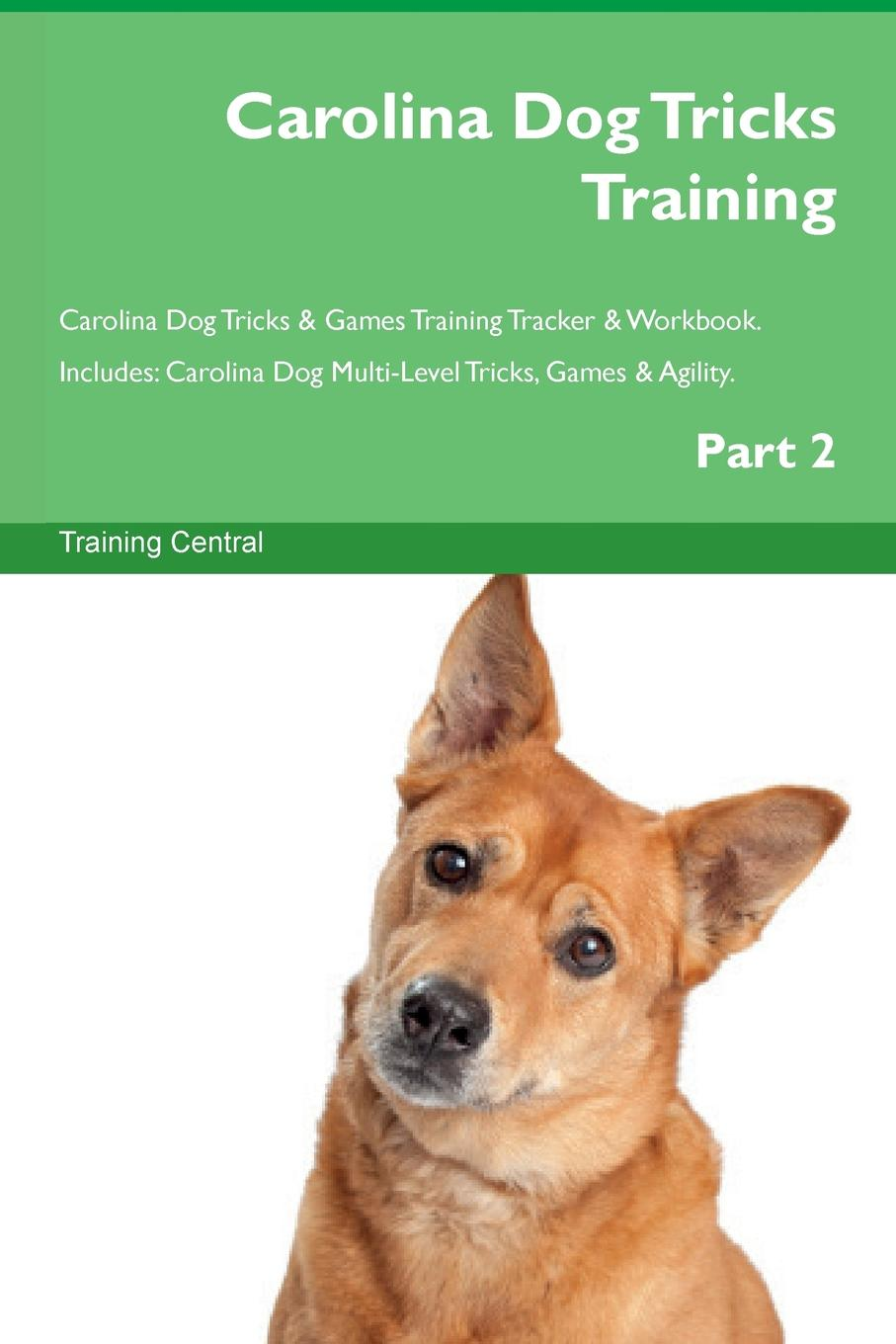 Training Central Carolina Dog Tricks Training Carolina Dog Tricks . Games Training Tracker . Workbook. Includes. Carolina Dog Multi-Level Tricks, Games . Agility. Part 2 this book loves you