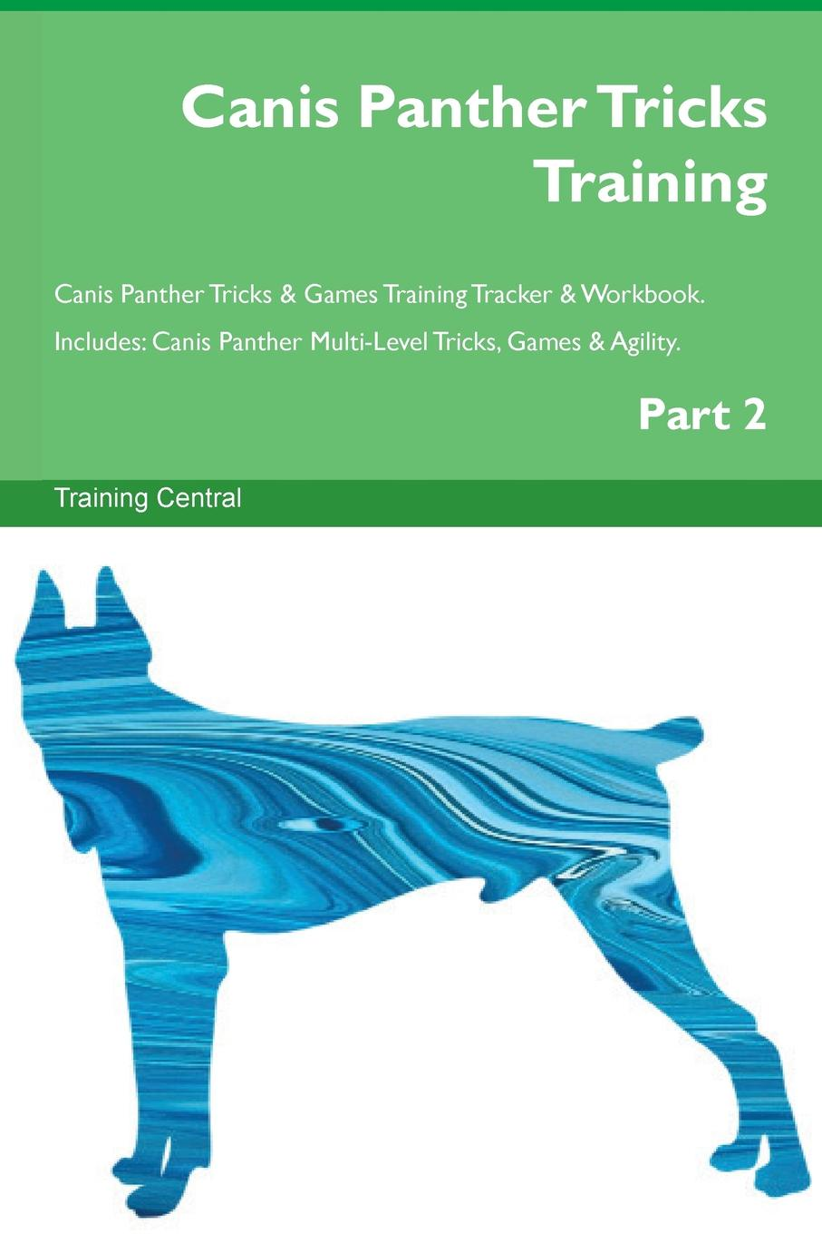 Training Central Canis Panther Tricks Training Canis Panther Tricks . Games Training Tracker . Workbook. Includes. Canis Panther Multi-Level Tricks, Games . Agility. Part 2 цена и фото