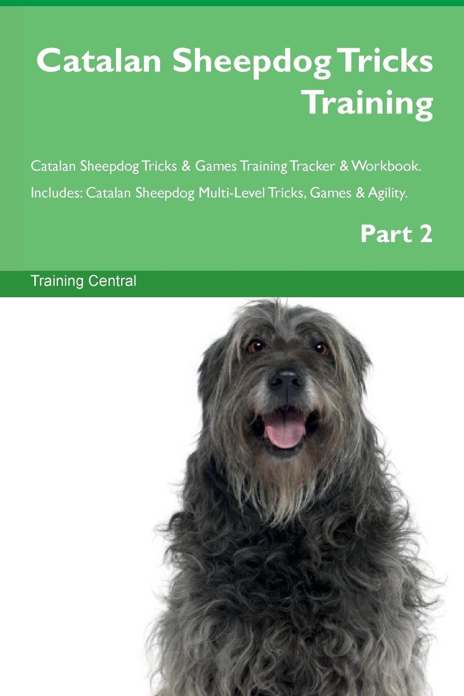 Training Central Catalan Sheepdog Tricks Training Catalan Sheepdog Tricks . Games Training Tracker . Workbook. Includes. Catalan Sheepdog Multi-Level Tricks, Games . Agility. Part 2 недорго, оригинальная цена