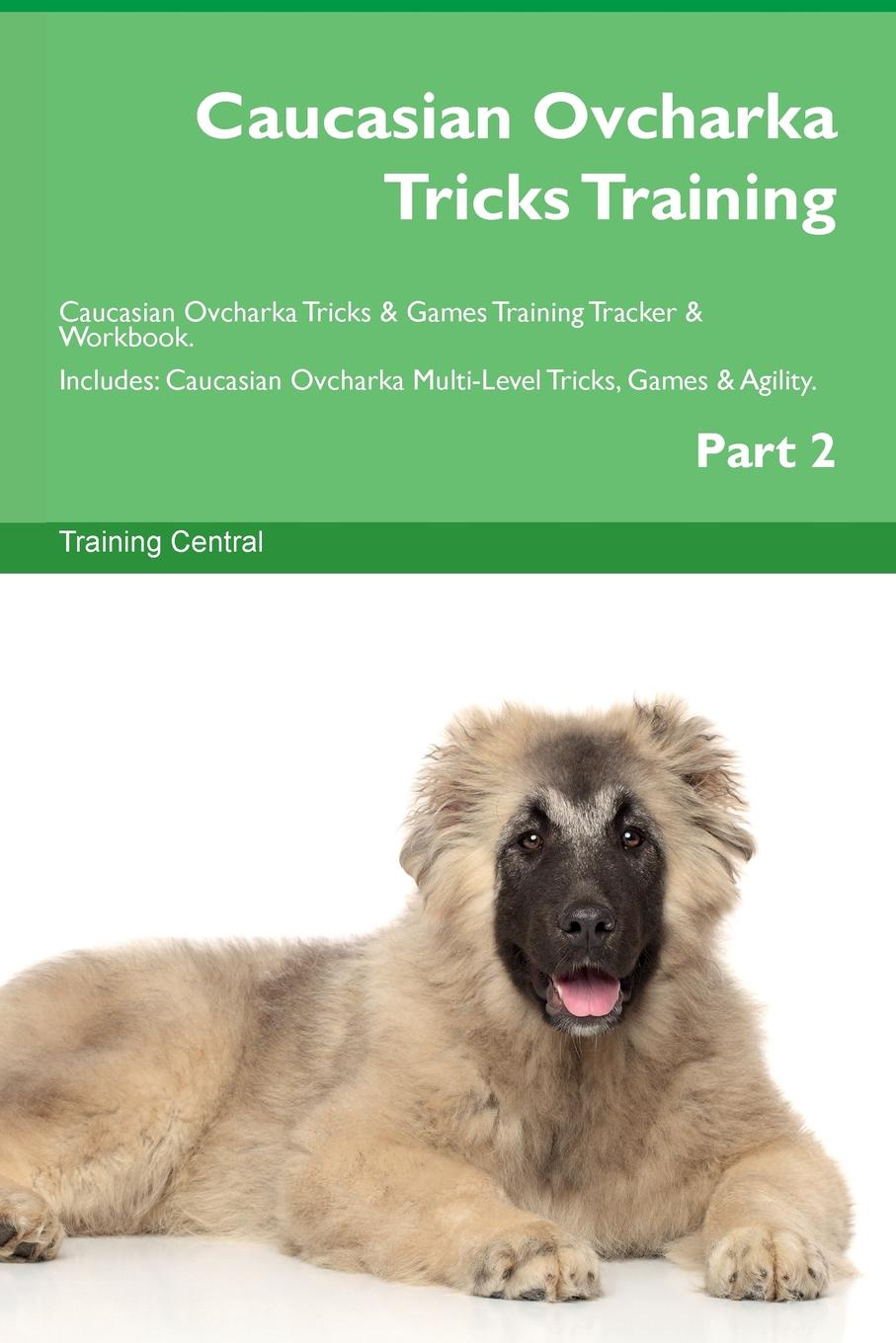 Training Central Caucasian Ovcharka Tricks Training Caucasian Ovcharka Tricks . Games Training Tracker . Workbook. Includes. Caucasian Ovcharka Multi-Level Tricks, Games . Agility. Part 2 this book loves you