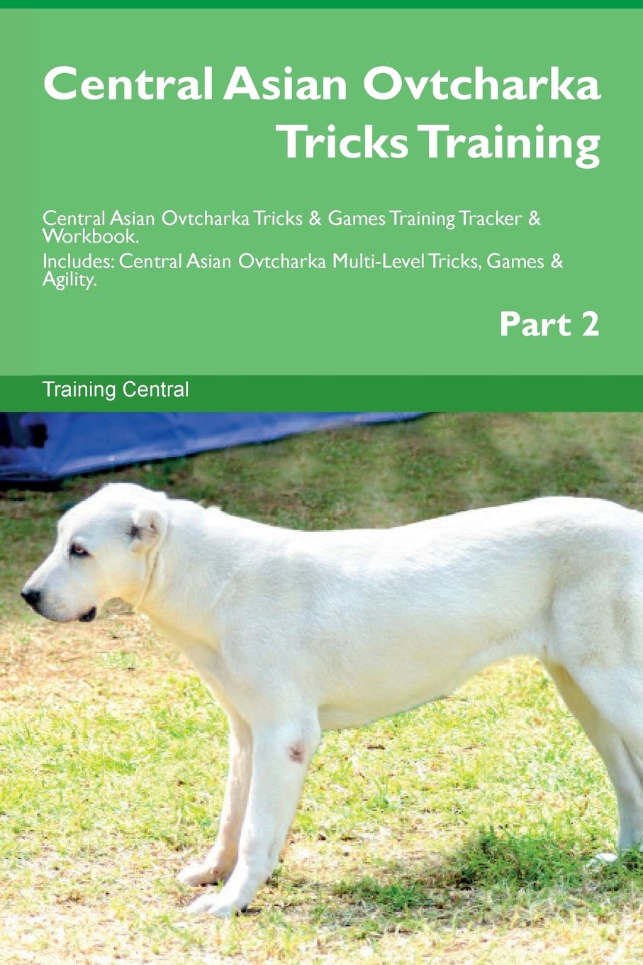 Training Central Central Asian Ovtcharka Tricks Training Central Asian Ovtcharka Tricks . Games Training Tracker . Workbook. Includes. Central Asian Ovtcharka Multi-Level Tricks, Games . Agility. Part 2 phlebotomine sand flies of central sudan
