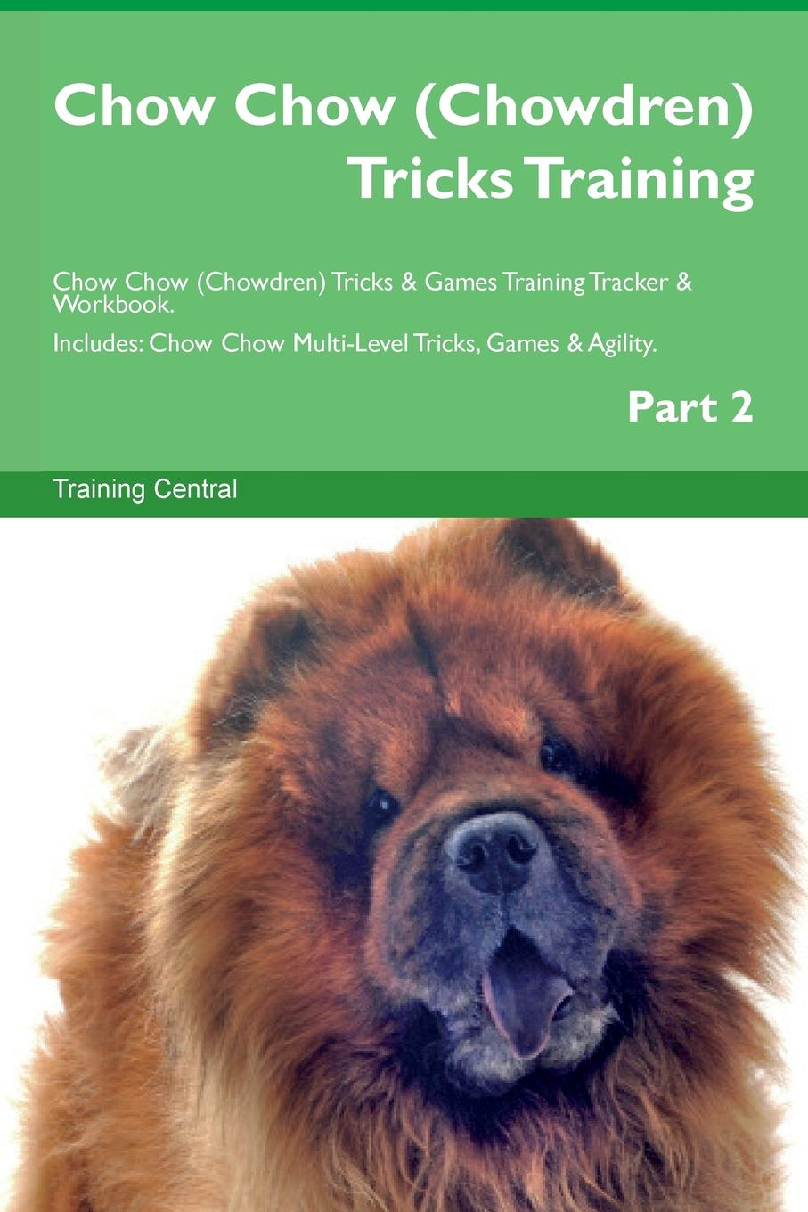Training Central Chow Chow (Chowdren) Tricks Training Chow Chow (Chowdren) Tricks . Games Training Tracker . Workbook. Includes. Chow Chow Multi-Level Tricks, Games . Agility. Part 2 vivian chow macao