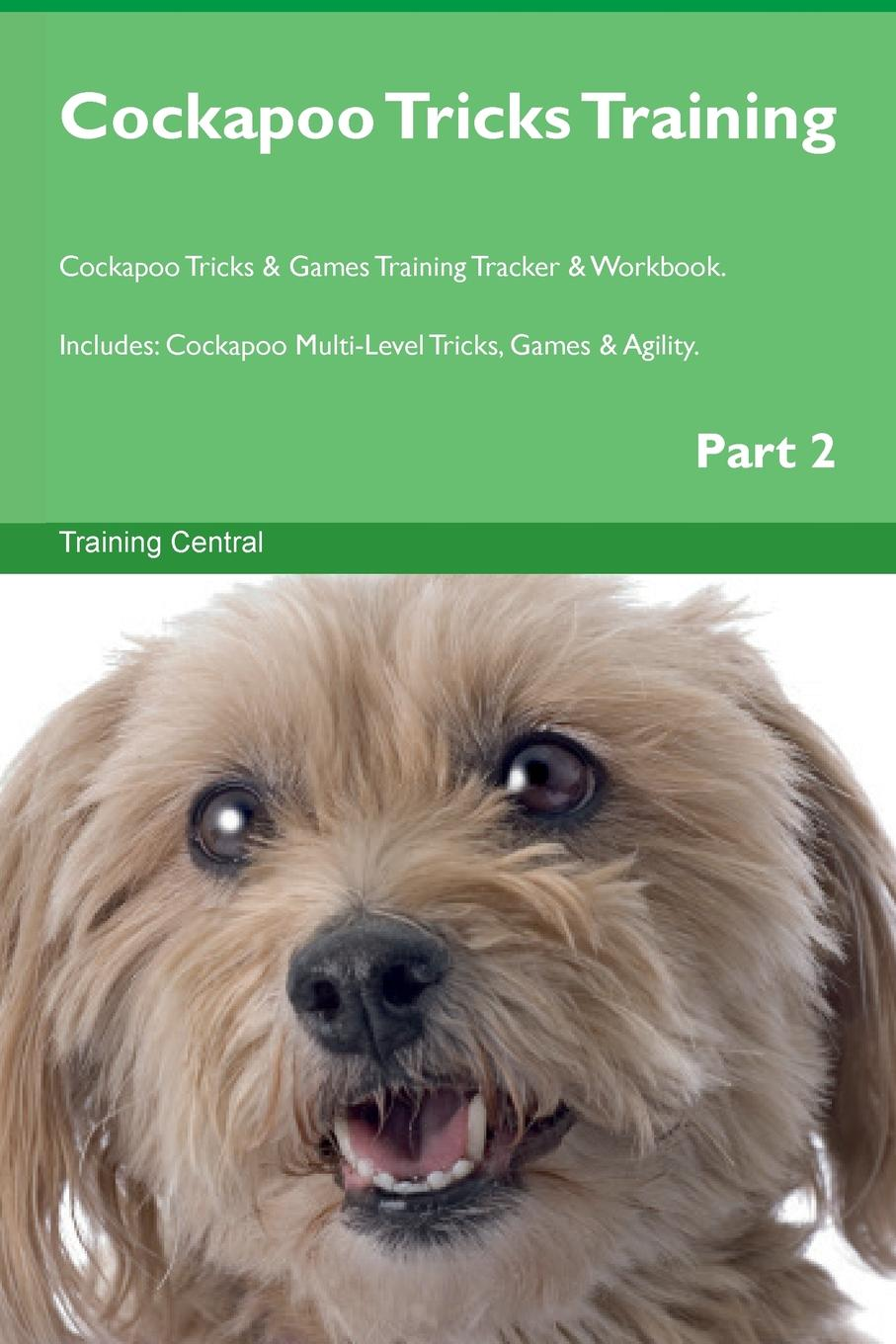 Training Central Cockapoo Tricks Training Cockapoo Tricks . Games Training Tracker . Workbook. Includes. Cockapoo Multi-Level Tricks, Games . Agility. Part 2 this book loves you