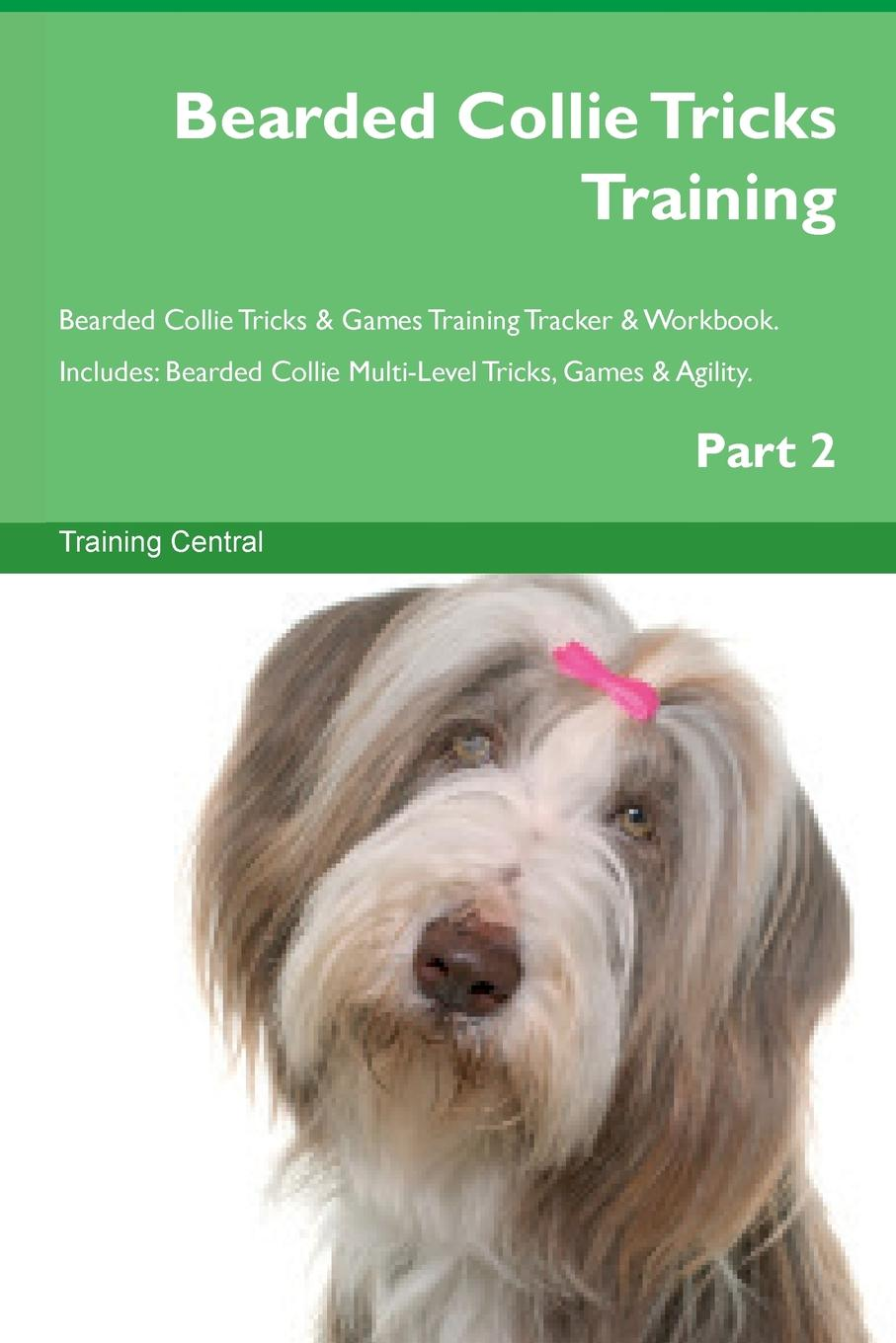 Training Central Bearded Collie Tricks Training Bearded Collie Tricks . Games Training Tracker . Workbook. Includes. Bearded Collie Multi-Level Tricks, Games . Agility. Part 2 this book loves you
