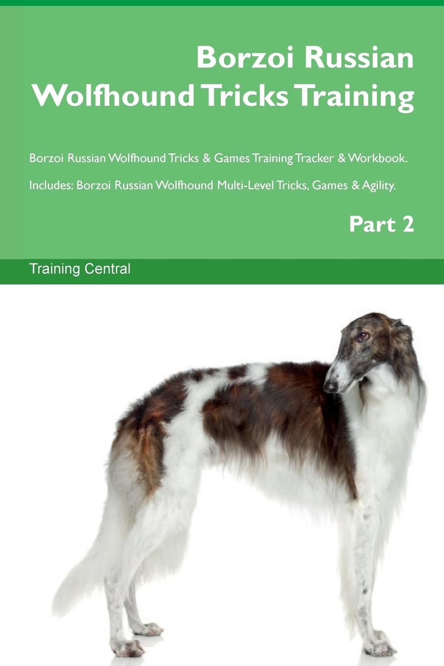 Training Central Borzoi Russian Wolfhound Tricks Training Borzoi Russian Wolfhound Tricks . Games Training Tracker . Workbook. Includes. Borzoi Russian Wolfhound Multi-Level Tricks, Games . Agility. Part 2 this book loves you