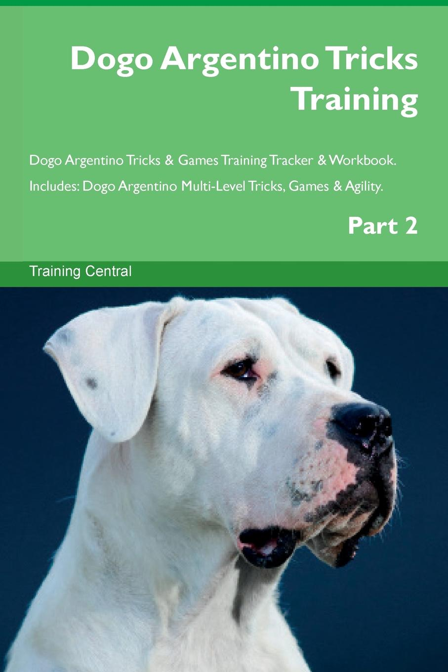 Training Central Dogo Argentino Tricks Training Dogo Argentino Tricks . Games Training Tracker . Workbook. Includes. Dogo Argentino Multi-Level Tricks, Games . Agility. Part 2 this book loves you