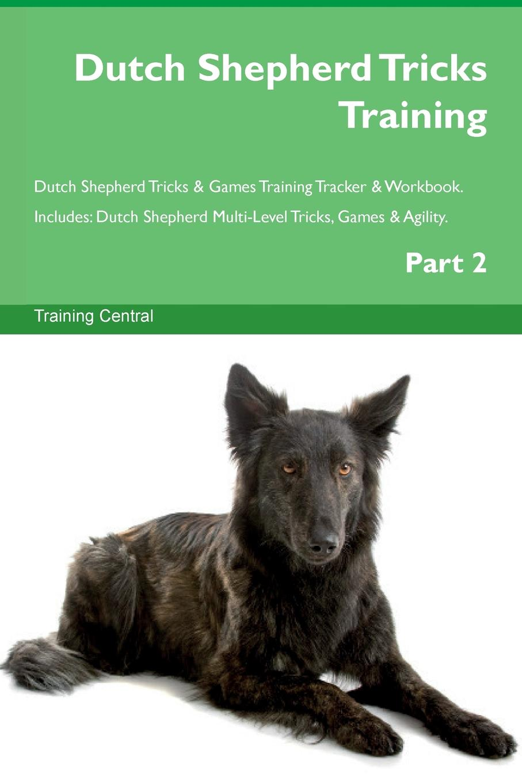 Training Central Dutch Shepherd Tricks Training Dutch Shepherd Tricks . Games Training Tracker . Workbook. Includes. Dutch Shepherd Multi-Level Tricks, Games . Agility. Part 2