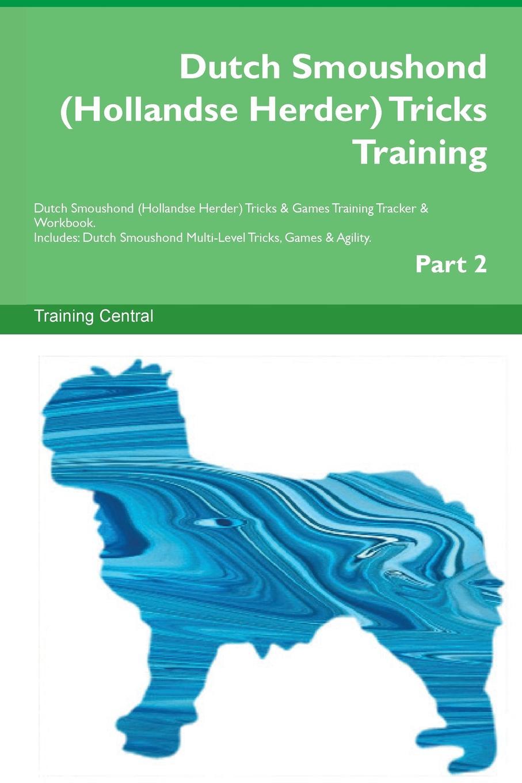 Training Central Dutch Smoushond (Hollandse Herder) Tricks Training Dutch Smoushond (Hollandse Herder) Tricks . Games Training Tracker . Workbook. Includes. Dutch Smoushond Multi-Level Tricks, Games . Agility. Part 2
