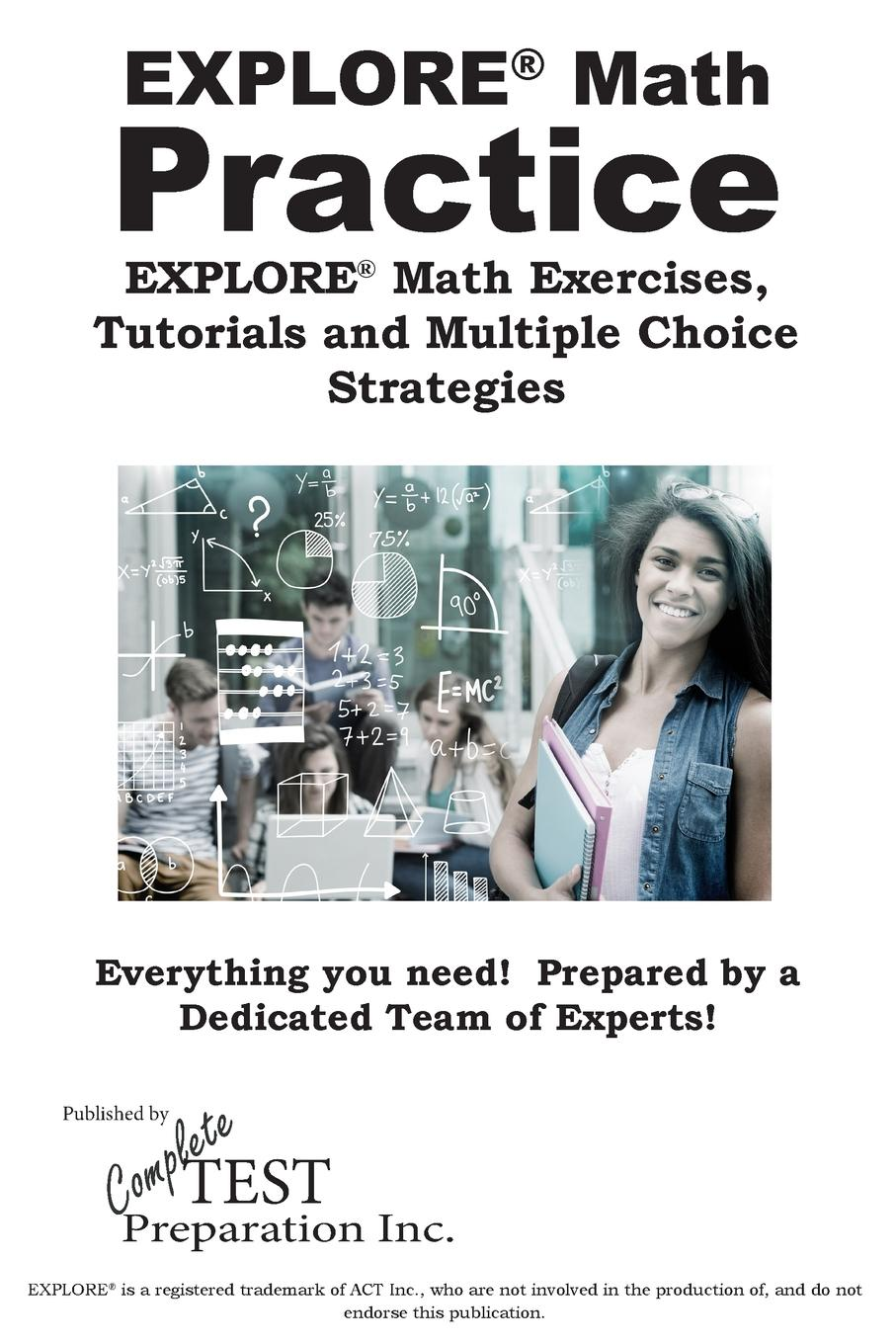 Complete Test Preparation Inc. EXPLORE. Math Practice. EXPLORE. Math Exercises, Tutorials and Multiple Choice Strategies steve slavin all the math you ll ever need a self teaching guide